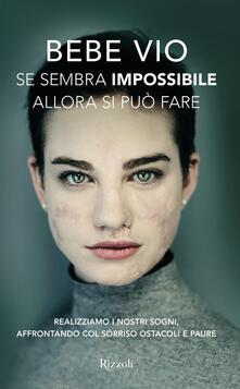 Se sembra impossibile allora si può fare. Realizziamo i nostri sogni, affrontando col sorriso ostacoli e paure - Bebe Vio - copertina