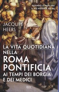 La La vita quotidiana nella Roma pontificia ai tempi dei Borgia e dei Medici - Heers Jacques - wuz.it