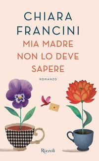 Mia madre non lo deve sapere - Francini Chiara - wuz.it