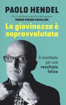 La giovinezza è sopravvalutata. Il manifesto per una vecchiaia felice.pdf