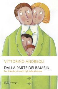 Libro Dalla parte dei bambini. Per difendere i nostri figli dalla violenza Vittorino Andreoli