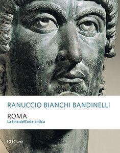 Foto Cover di Roma. La fine dell'arte antica, Libro di Ranuccio Bianchi Bandinelli, edito da BUR Biblioteca Univ. Rizzoli