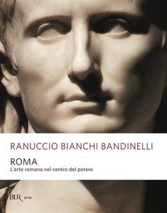 Libro Roma. L'arte romana nel centro del potere Ranuccio Bianchi Bandinelli