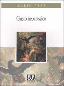 Foto Cover di Gusto neoclassico, Libro di Mario Praz, edito da BUR Biblioteca Univ. Rizzoli