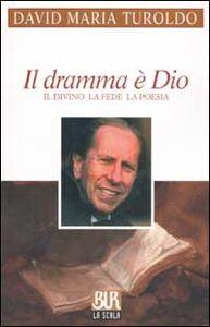 Libro Il dramma è Dio. Il divino la fede la poesia David M. Turoldo