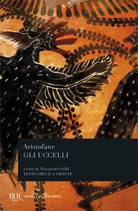 Libro Gli uccelli. Testo greco a fronte Aristofane