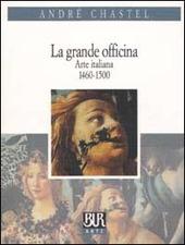 La grande officina. Arte italiana 1460-1500