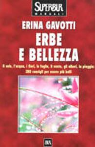 Erbe e bellezza. Il sole, l'acqua, i fiori, il vento, gli alberi, la pioggia: 280 consigli per essere più belli - Erina Gavotti - copertina