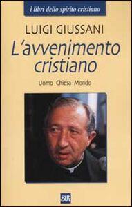 Libro L' avvenimento cristiano. Uomo Chiesa Mondo Luigi Giussani