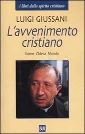 L' avvenimento cristiano. Uomo Chiesa Mondo