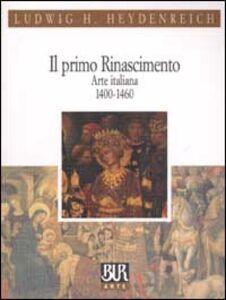 Foto Cover di Il primo Rinascimento. Arte italiana 1400-1460, Libro di Ludwig H. Heydenreich, edito da BUR Biblioteca Univ. Rizzoli