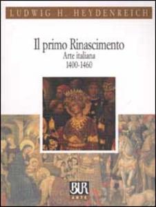 Libro Il primo Rinascimento. Arte italiana 1400-1460 Ludwig H. Heydenreich