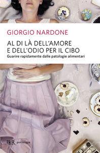 Libro Al di là dell'amore e dell'odio per il cibo Giorgio Nardone