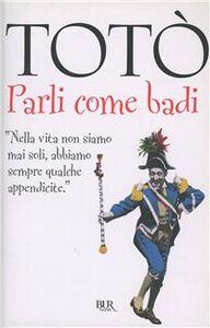 Foto Cover di Parli come badi, Libro di Totò, edito da BUR Biblioteca Univ. Rizzoli
