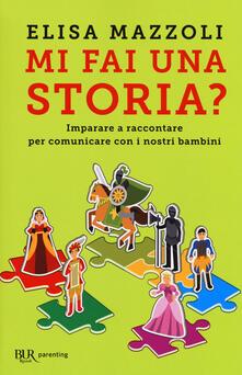 Mi fai una storia? Imparare a raccontare per comunicare con i nostri bambini.pdf