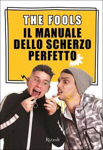 Libro Il manuale dello scherzo perfetto. Con Contenuto digitale per download e accesso on line The Fools