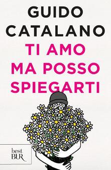 Ti amo ma posso spiegarti - Guido Catalano - copertina