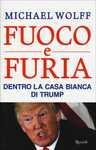 Libro Fuoco e furia. Dentro la Casa Bianca di Trump Michael Wolff