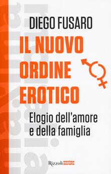 Il nuovo ordine erotico. Elogio dell'amore e della famiglia - Diego Fusaro - copertina