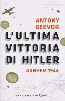L ultima vittoria di Hitler. Arnhem 1944.pdf