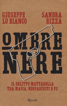 Ombre nere. Il delitto Mattarella tra mafia, neofascisti e P2 - Sandra Rizza,Giuseppe Lo Bianco - copertina