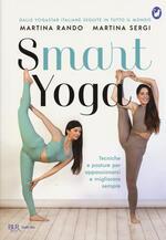 Smart yoga. Tecniche e posture per appassionarsi e migliorare sempre