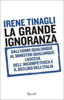 Premioquesti.it La grande ignoranza. Dall'uomo qualunque al ministro qualunque, l'ascesa dell'incompetenza e il declino dell'Italia Image