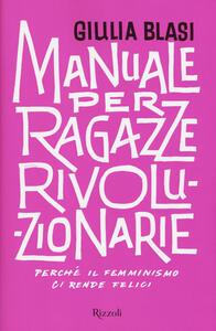 Manuale per ragazze rivoluzionarie. Perché il femminismo ci rende felici - Giulia Blasi - copertina