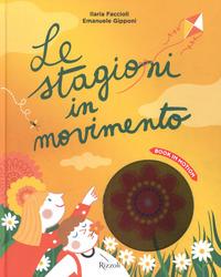 Le Le stagioni in movimento. Ediz. a colori - Faccioli Ilaria Gipponi Emanuele Tozzi Luca - wuz.it