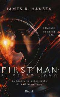 First man. Il primo uomo. La biografia autorizzata di Neil Armstrong - Hansen James R. - wuz.it