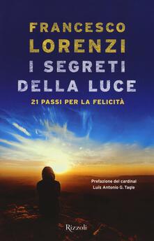 I segreti delle luce. 21 passi per la felicità - Francesco Lorenzi - copertina