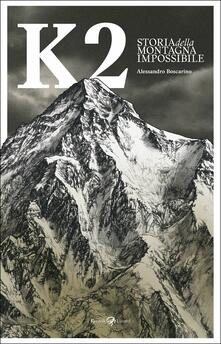 K2. Storia della montagna impossibile. Ediz. illustrata - Alessandro Boscarino - copertina