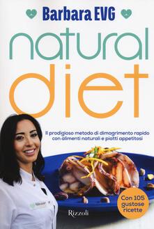 Natural diet. Il prodigioso metodo di dimagrimento rapido con alimenti naturali e piatti appetitosi - Barbara EVG - copertina