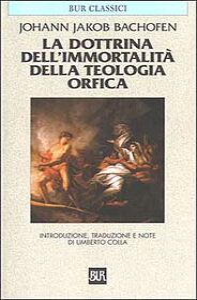 Foto Cover di La dottrina dell'immortalità della teologia orfica, Libro di Johann J. Bachofen, edito da BUR Biblioteca Univ. Rizzoli