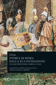 Listadelpopolo.it Storia di Roma dalla sua fondazione. Testo latino a fronte. Vol. 12: Libri 41-43. Image