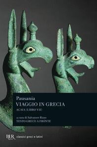 Libro Viaggio in Grecia. Guida antiquaria e artistica. Testo greco a fronte. Vol. 7: Acaia. Pausania