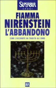 Foto Cover di L' abbandono. Come l'Occidente ha tradito gli ebrei, Libro di Fiamma Nirenstein, edito da BUR Biblioteca Univ. Rizzoli