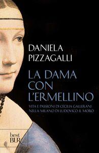 Foto Cover di La dama con l'ermellino, Libro di Daniela Pizzagalli, edito da BUR Biblioteca Univ. Rizzoli