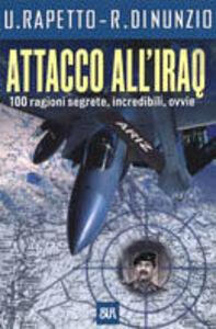 Libro Attacco all'Iraq. 100 ragioni segrete, incredibili, ovvie Umberto Rapetto , Roberto Di Nunzio