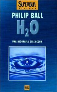 Libro H2O. Una biografia dell'acqua Philip Ball