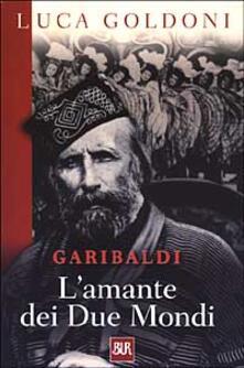 Secchiarapita.it Garibaldi. L'amante dei Due Mondi Image
