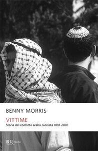 Foto Cover di Vittime. Storia del conflitto arabo-sionista 1881-2001, Libro di Benny Morris, edito da BUR Biblioteca Univ. Rizzoli