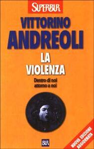 Foto Cover di La violenza, Libro di Vittorino Andreoli, edito da BUR Biblioteca Univ. Rizzoli
