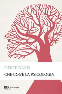 Foto Cover di Che cos'è la psicologia, Libro di Pierre Daco, edito da BUR Biblioteca Univ. Rizzoli