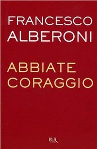 Abbiate coraggio - Alberoni Francesco - wuz.it