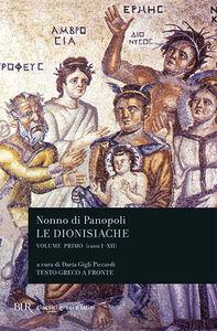 Libro Le dionisiache. Testo greco a fronte. Vol. 1: Canti I-XII. Nonno di Panopoli