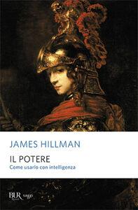 Foto Cover di Il potere. Come usarlo con intelligenza, Libro di James Hillman, edito da BUR Biblioteca Univ. Rizzoli