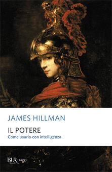 Il potere. Come usarlo con intelligenza - James Hillman - copertina