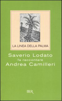 La linea della palma. Saverio Lodato fa raccontare Andrea Camilleri
