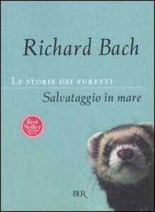 Foto Cover di Le storie dei furetti. Salvataggio in mare, Libro di Richard Bach, edito da BUR Biblioteca Univ. Rizzoli